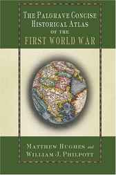 The Palgrave Concise Historical Atlas of the First World War by Matthew Hughes