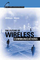 The Future of Wireless Communications by William Webb