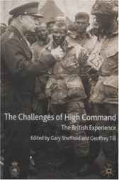The Challenges of High Command by G.D. Sheffield