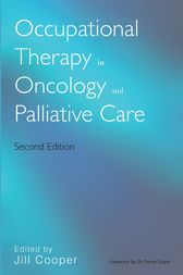 Occupational Therapy in Oncology and Palliative Care by Jill Cooper