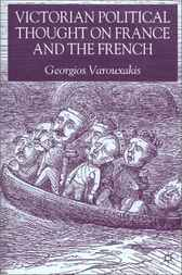 Victorian Political Thought on France and the French by Georgios Varouxakis