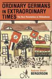 Ordinary Germans in Extraordinary Times by Andrew Stuart Bergerson