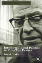 Intellectuals and Politics in Post-War France by David Drake