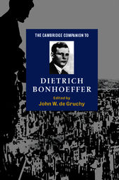 The Cambridge Companion to Dietrich Bonhoeffer by John W. de Gruchy