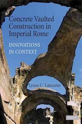 Concrete Vaulted Construction in Imperial Rome by Lynne C. Lancaster