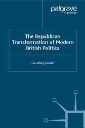 The Republican Transformation of Modern British Politics by Geoffrey Foote