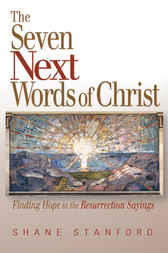 The Seven Next Words of Christ by Shane Stanford