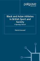 Black and Asian Athletes in British Sport and Society by Patrick Ismond
