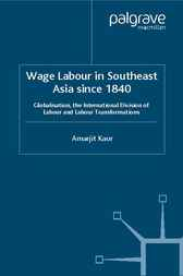 Wage Labour in Southeast Asia Since 1840 by Amarjit Kaur