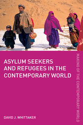 Asylum Seekers and Refugees in the Contemporary World by David J. Whittaker