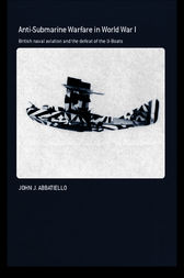 Anti-Submarine Warfare in World War I by John Abbatiello