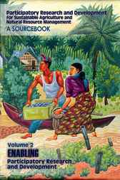 Participatory Research and Development for Sustainable Agriculture and Natural Resource Management: A Sourcebook Volume 2 by Julian Gonsalves