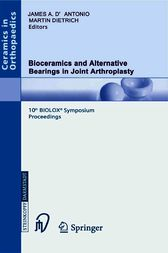 Bioceramics and Alternative Bearings in Joint Arthroplasty by James A. D'Antonio
