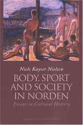 Body, Sport and Society in Norden by Niels Kayser Nielsen