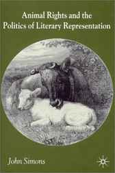 Animals, Literature and the Politics of Representation by John Simons