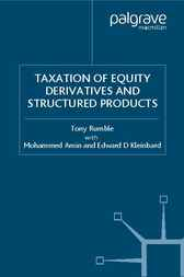 The Taxation of Equity Derivatives and Structured Products by Tony Rumble