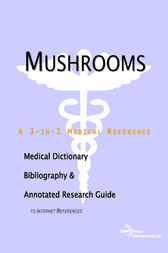 Mushrooms - A Medical Dictionary, Bibliography, and Annotated Research Guide to Internet References by ICON Health Publications
