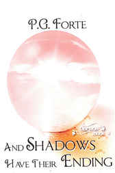 And Shadows Have Their Ending by P.G. Forte