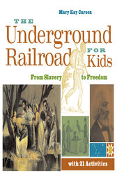 The Underground Railroad for Kids by Mary Kay Carson