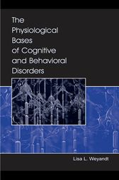 The Physiological Bases of Cognitive and Behavioral Disorders by Lisa Weyandt