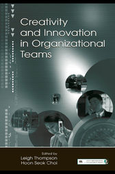 Creativity and Innovation in Organizational Teams by Leigh L. Thompson
