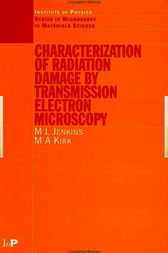 Characterisation of Radiation Damage by Transmission Electron Microscopy by M.L Jenkins