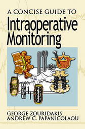 A Concise Guide to Intraoperative Monitoring by George Zouridakis