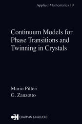 Continuum Models for Phase Transitions and Twinning in Crystals by Mario Pitteri