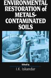 Environmental Restoration of Metals-Contaminated Soils by I.K. Iskandar