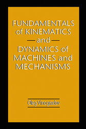 Fundamentals of Kinematics and Dynamics of Machines and Mechanisms by Oleg Vinogradov