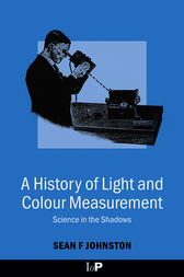 A History of Light and Colour Measurement by Sean F. Johnston