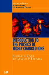 Introduction to the Physics of Highly Charged Ions by Heinrich F. Beyer