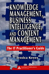 Knowledge Management, Business Intelligence, and Content Management by Jessica Keyes