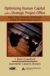 Optimizing Human Capital with a Strategic Project Office by J. Kent Crawford