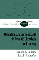 Oxidation and Antioxidants in Organic Chemistry and Biology by Evgeny T. Denisov