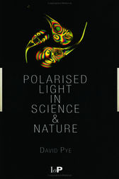 Polarised Light in Science and Nature by J. David Pye