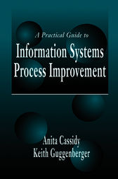 A Practical Guide to Information Systems Process Improvement by Anita Cassidy
