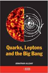 Quarks, Leptons and The Big Bang, Second Edition by Jonathan Allday