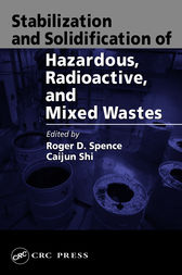 Stabilization and Solidification of Hazardous, Radioactive, and Mixed Wastes by Roger D. Spence