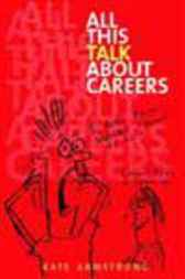 All This Talk About Careers by Kate Armstrong