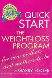 Quick Start Weight Loss Program for Mothers-to-be by Garry Egger