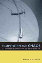 Competition and Chaos: U.S. Telecommunications since the 1996 Telecom Act