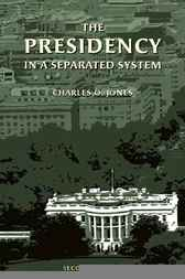 The Presidency in a Separated System by Charles O. Jones