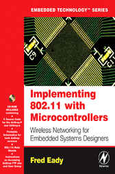 Implementing 802.11 with Microcontrollers: Wireless Networking for Embedded Systems Designers by Fred Eady