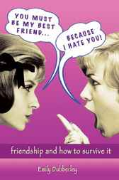 You Must Be My Best Friend... Because I Hate You! by Emily Dubberley