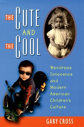 The Cute and the Cool by Gary Cross