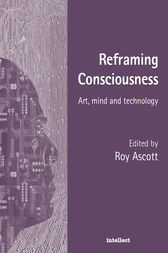 Reframing Consciousness by Roy Ascott