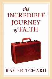 The Incredible Journey of Faith by Ray Pritchard