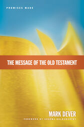 The Message of the Old Testament (Foreword by Graeme Goldsworthy): Promises Made