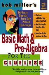 Bob Miller's Basic Math and Pre-Algebra for the Clueless by Bob Miller